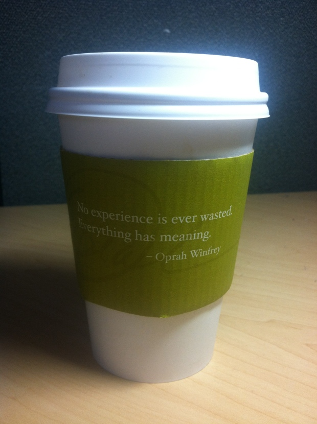 Inspirational Coffee: No experience is ever wasted.  Everything has meaning. - Oprah Winfrey